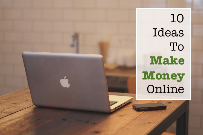 10 Ideas To Make Money Online