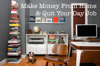 Make Money From Home And Quit Your Day Job