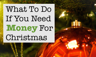 What To Do If You Need Money For Christmas