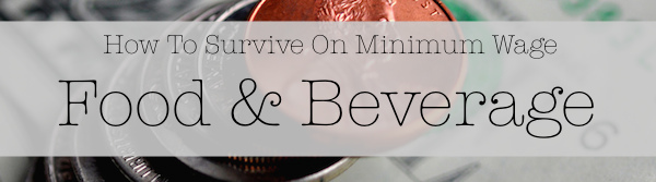 How To Survive On Minimum Wage - Food & Beverage