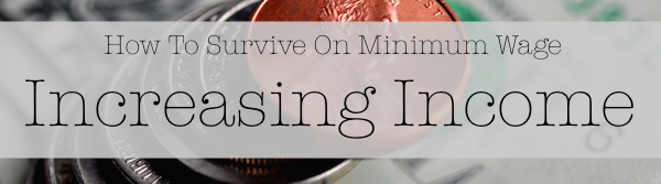 How To Survive On Minimum Wage - Increasing Income