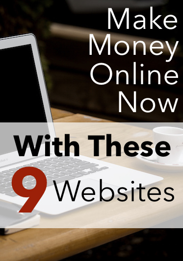 Make Money Online Now With These 9 Websites