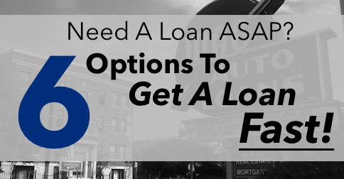 Need A Loan ASAP? - Six Options To Get A Loan Fast