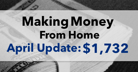 Making Money From Home - April Update $1,732