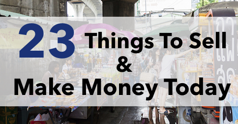 23 Things To Sell & Make Money Today   i need money ASAP!