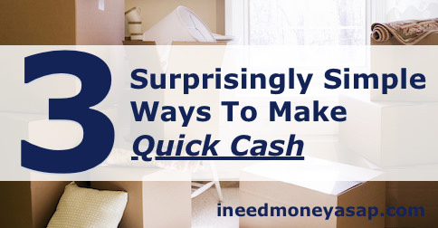 3 (Surprisingly) Simple Ways To Make Quick Cash